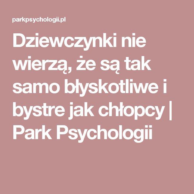 Dziewczynki nie wierzą, że są tak samo błyskotliwe i bystre jak chłopcy   Park Psychologii