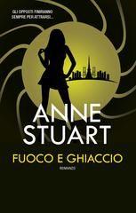 Fuoco e ghiaccio - Anne Stuart