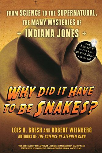 """""""Why Did It Have To Be Snakes - From Science to the Supernatural, The Many Mysteries of Indiana Jones"""" av Lois  H. Gresh"""