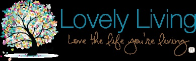 Lovely Living - Love The Life You're Living
