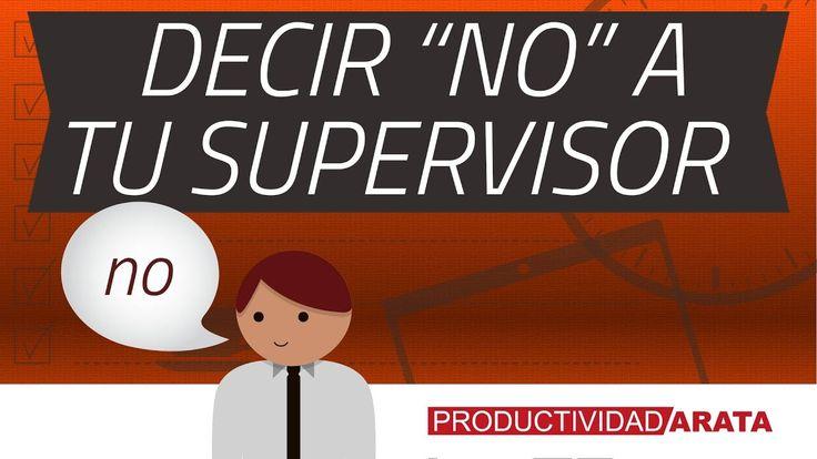 Como decirle no a tu supervisor en el trabajo | Productividad Arata 36