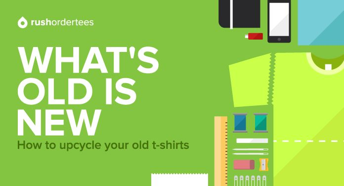 What's Old Is New: How To Upcycle Your Old T-Shirts :https://www.rushordertees.com/blog/whats-old-is-new-how-to-upcycle-your-old-t-shirts/