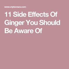 11 Side Effects Of Ginger You Should Be Aware Of