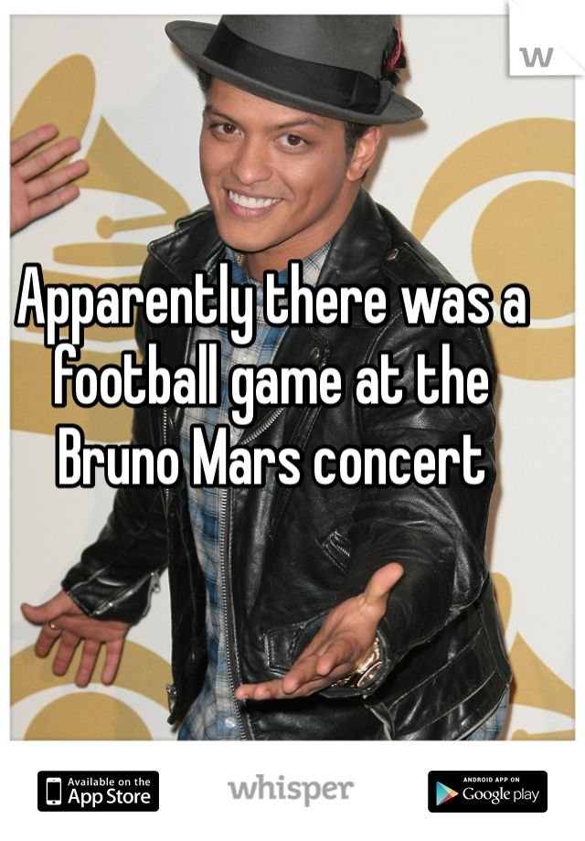 Apparently there was a football game at the Bruno Mars concert