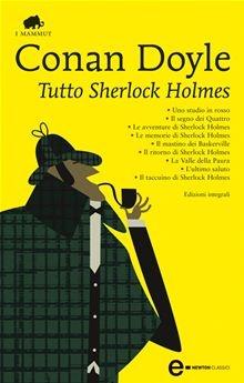 • Uno studio in rosso • Il segno dei Quattro • Le avventure di Sherlock Holmes • Le memorie di Sherlock Holmes • Il mastino dei Baskerville • Il ritorno di Sherlock Holmes • La Valle della Paura… read more at Kobo.