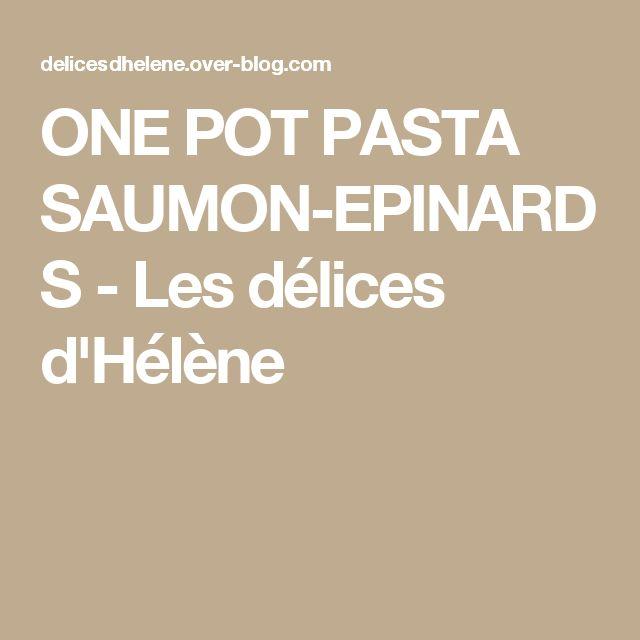 ONE POT PASTA SAUMON-EPINARDS - Les délices d'Hélène