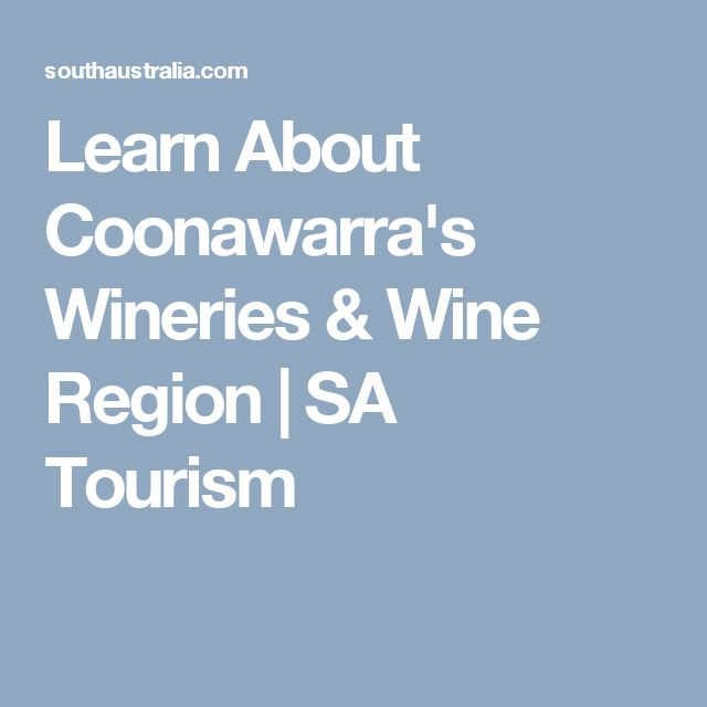 Learn About Coonawarra's Wineries & Wine Region | SA Tourism
