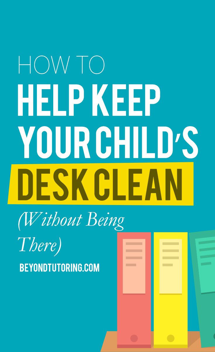 Keep Your Life On Track All Year Long: How To Help Keep Your Child's Desk Clean (Without Being