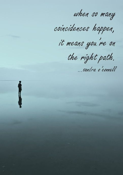 when so many coincidences happen, it means you're on the right path. #Quote #Life