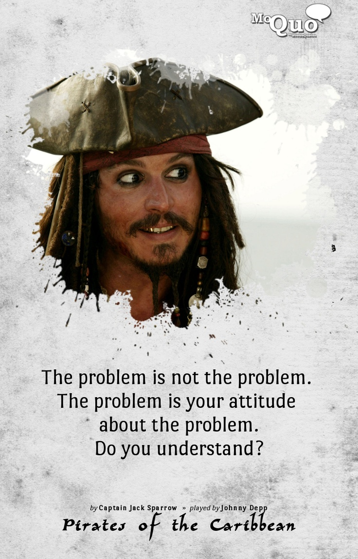 Captain Jack Sparrow Quotes The Problem Is Not The Problemthe Problem Is Your Attitude About