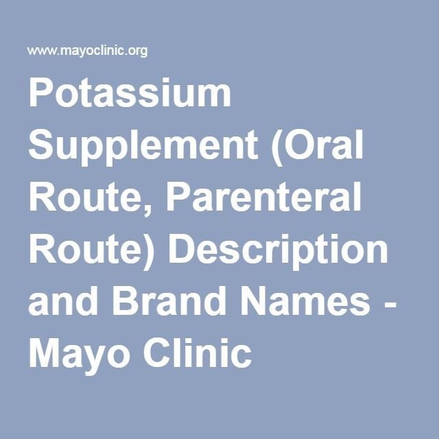 Potassium Supplement (Oral Route, Parenteral Route) Description and Brand Names - Mayo Clinic