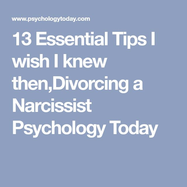 13 Essential Tips I wish I knew then,Divorcing a Narcissist Psychology Today