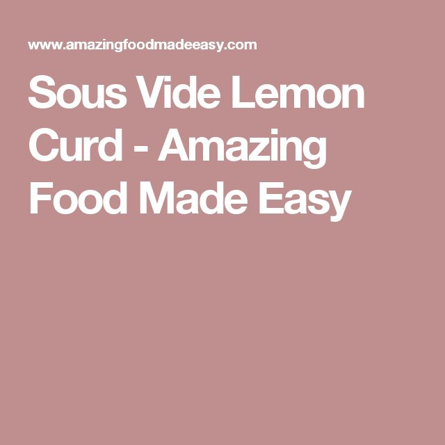 Sous Vide Lemon Curd - Amazing Food Made Easy
