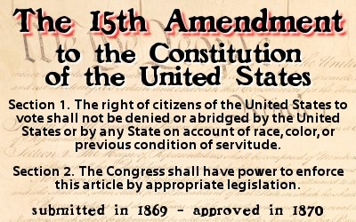15th Amendment to the U.S. Constitution - And I am thankful for our grandparents, great-grandparents, et al who fought for equality.  We still have hurdles to jump...