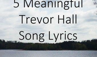 5 Meaningful Song #Lyrics by Trevor Hall » Aim Happy