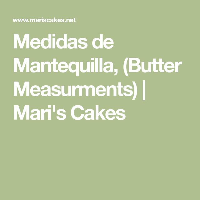 Medidas de Mantequilla, (Butter Measurments) | Mari's Cakes
