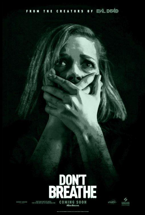 DON'T BREATHE is een Amerikaanse horrorfilm uit 2016 geregiseerd door Fede Alvarez en geschreven door Alvarez en Rodo Sayagues. Hoofdrollen: Jane Levy, Dylan Minnette, Daniel Zovatto en Stephen Lang, een verhaal van 3 vrienden die betrapt worden wanneer ze inbreken bij een blinde man.
