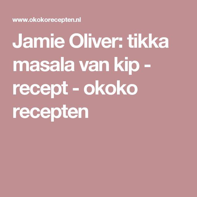 Jamie Oliver: tikka masala van kip - recept - okoko recepten