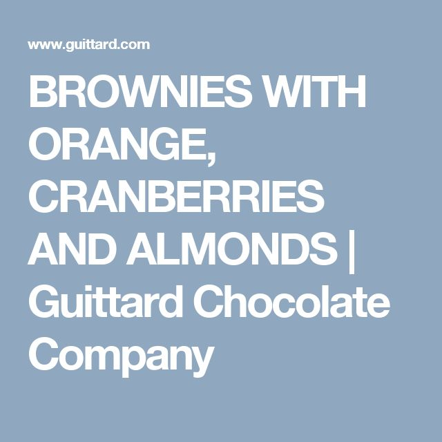 BROWNIES WITH ORANGE, CRANBERRIES AND ALMONDS | Guittard Chocolate Company
