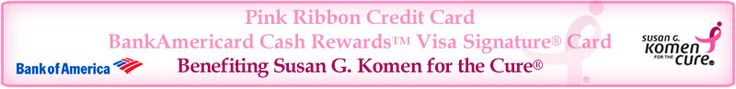For each new Susan G. Komen for the Cure branded credit card account opened and activated, Komen receives a minimum of 3 dollars and 0.20% of all net retail purchases made with the card.  For example, 20 cents for every 100 dollars.  Komen also receives 1 dollar for each annual renewal of the card.        Earn 1% cash back on all purchases†      Earn 3% cash back on gas, grocery, and drug store purchases for first 6 months†      No annual fee†      Low Introductory APR† offer