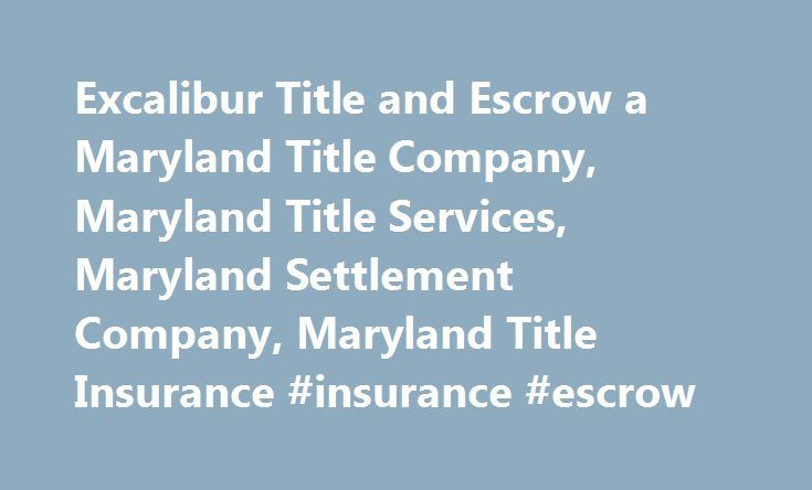 Excalibur Title and Escrow a Maryland Title Company, Maryland Title Services, Maryland Settlement Company, Maryland Title Insurance #insurance #escrow http://tennessee.remmont.com/excalibur-title-and-escrow-a-maryland-title-company-maryland-title-services-maryland-settlement-company-maryland-title-insurance-insurance-escrow/  # Excalibur Title and Escrow, LLC Your first choice for real estate title and settlement services in Maryland. We welcome both residential and commercial closings and…