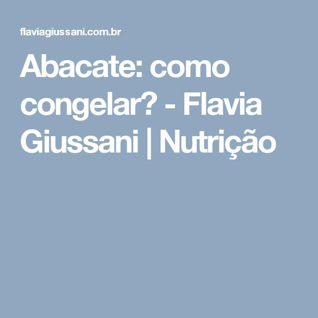 Abacate: como congelar? - Flavia Giussani | Nutrição