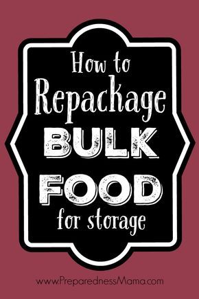 How to repackage bulk food for optimal storage   PreparednessMama