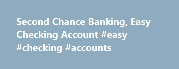 Second Chance Banking, Easy Checking Account #easy #checking #accounts http://spain.nef2.com/second-chance-banking-easy-checking-account-easy-checking-accounts/  # Please be aware that between the hours of 1:00 a.m. and 5:00 a.m. (Central Time), Sunday, April 23, Telephone, Online Banking, Mobile Banking and the Wallet App will be unavailable due to routine maintenance. In addition, our ATMs will have limited functionality and will not be able to accept deposits during this time. However…