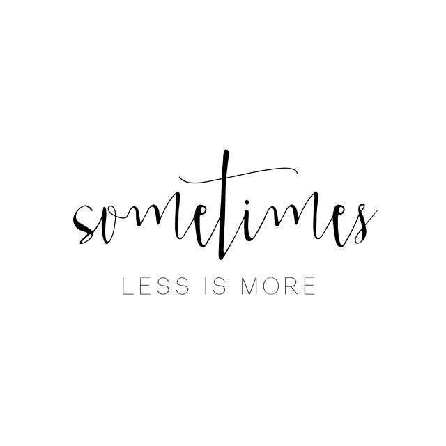 Sometimes less is more.