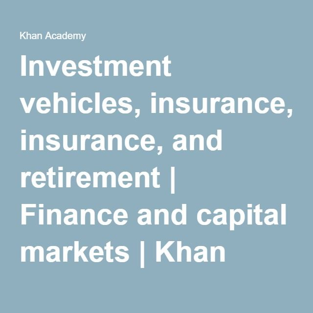 Investment vehicles, insurance, and retirement | Finance and capital markets | Khan Academy