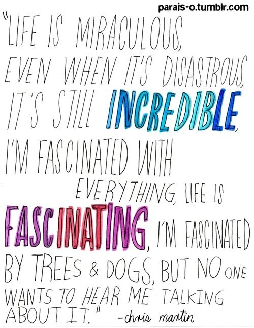 Quote by Chris Martin.