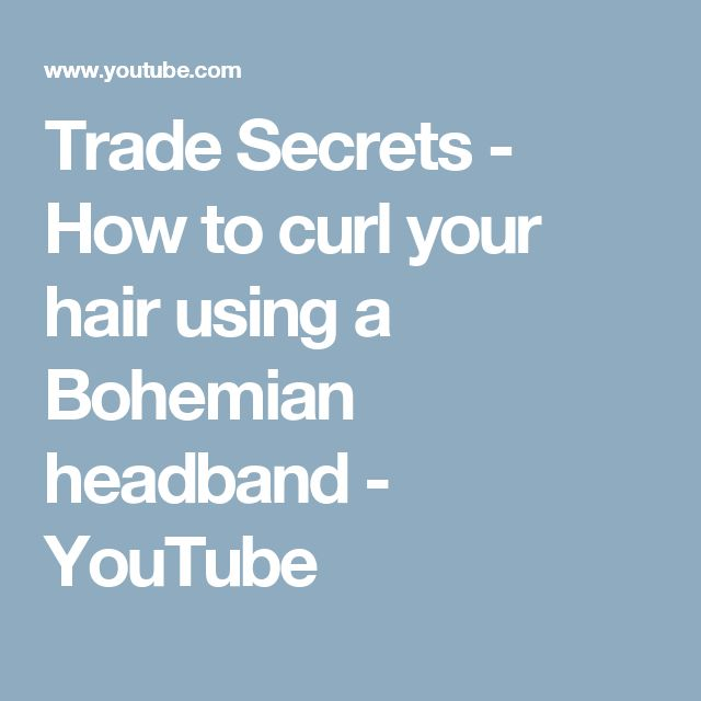 Trade Secrets - How to curl your hair using a Bohemian headband - YouTube