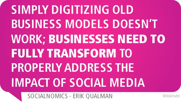 Simply digitizing old business models doesn't work; businesses need to fully transform to properly address the impact of social media