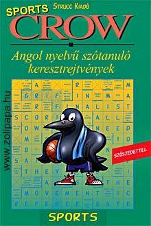 """Crow Sports Leírás: Keresztrejtvényeink megismertetik a nyelvtanulót a legfontosabb sporttal kapcsolatos szavakkal, kifejezésekkel, s e """"mérkőzés"""" során játékos formában gyakoroltatják a sportágak, felszerelések angol elnevezéseit és a témához kapcsolódó egyéb kifejezéseket. www.zolipapa.hu"""
