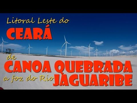 Litoral Leste do Ceará: Canoa Quebrada a Foz do Rio Jaguaribe (parte 2 d...