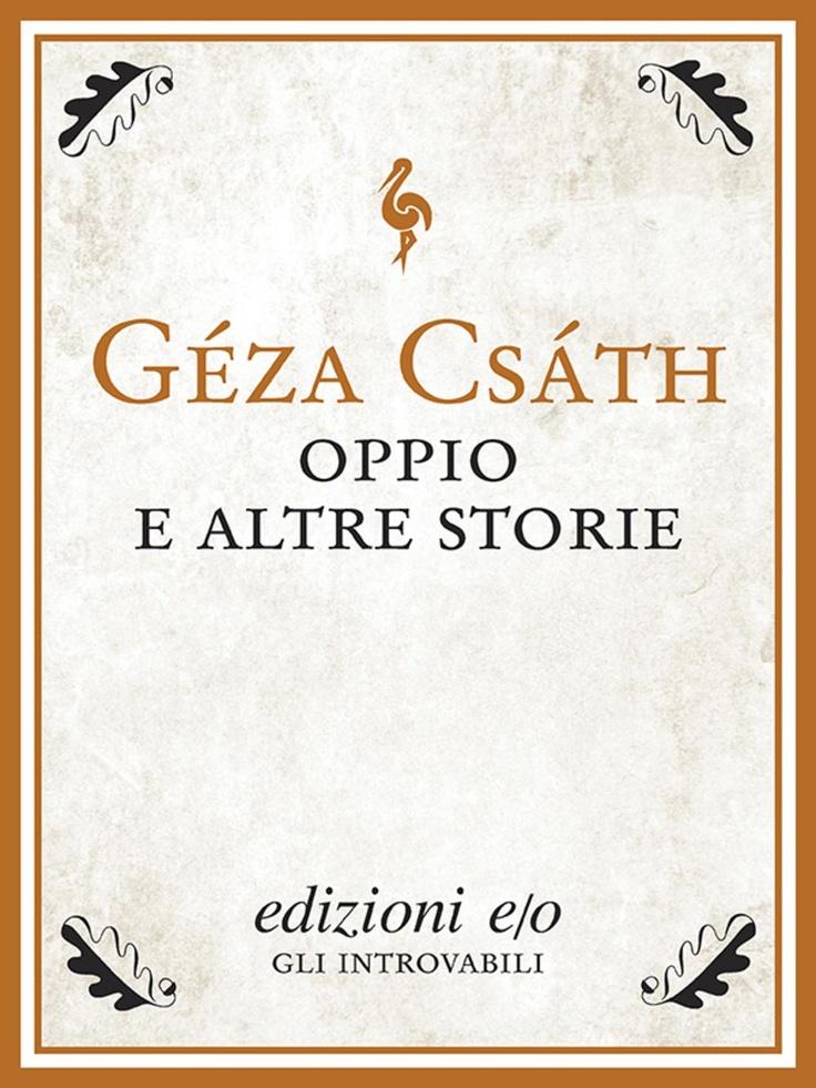 """""""Oppio e altre storie"""" di Géza Csáth edito da edizioni e/o"""