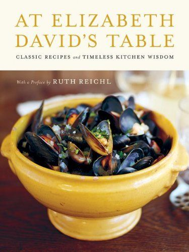 At Elizabeth David's Table: Classic Recipes and Timeless Kitchen Wisdom by Elizabeth David, http://www.amazon.com/dp/0062049720/ref=cm_sw_r_pi_dp_7kPhrb0DMY9ZZ