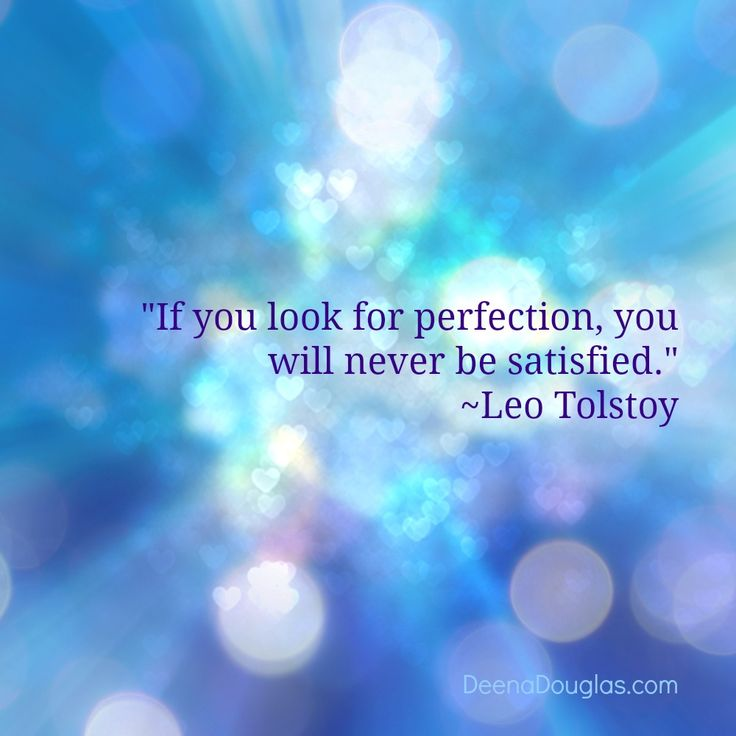 """If you look for perfection, you will never be satisfied."" ~Leo Tolstoy #quote www.deenadouglas.com"