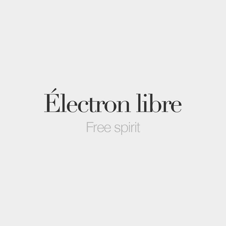 Électron libre (masculine word literally: free electron) Free spirit /e.lɛk.tʁɔ libʁ/
