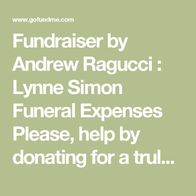 Please Share or Donate Fundraiser by Andrew Ragucci : Lynne Simon Funeral Expenses Please, help by donating for a truly amazing woman.