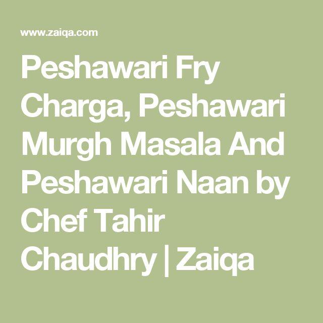 Peshawari Fry Charga, Peshawari Murgh Masala And Peshawari Naan by Chef Tahir Chaudhry | Zaiqa