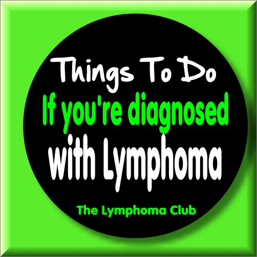 Here's a list of things to do if you're diagnosed with Lymphoma cancer and *before* you start treatment. It is not an all-inclusive list, so feel free to add a tip for our newly diagnos…