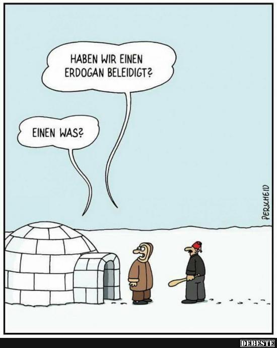 Haben wir einen Erdogan beleidigt? | Lustige Bilder, Sprüche, Witze, echt lustig