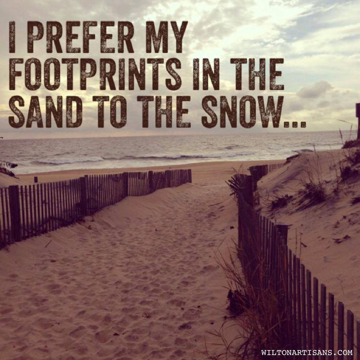 i prefer my footprints in the sand.....