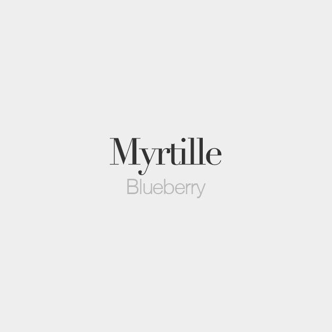 Myrtille (f) = Blueberry