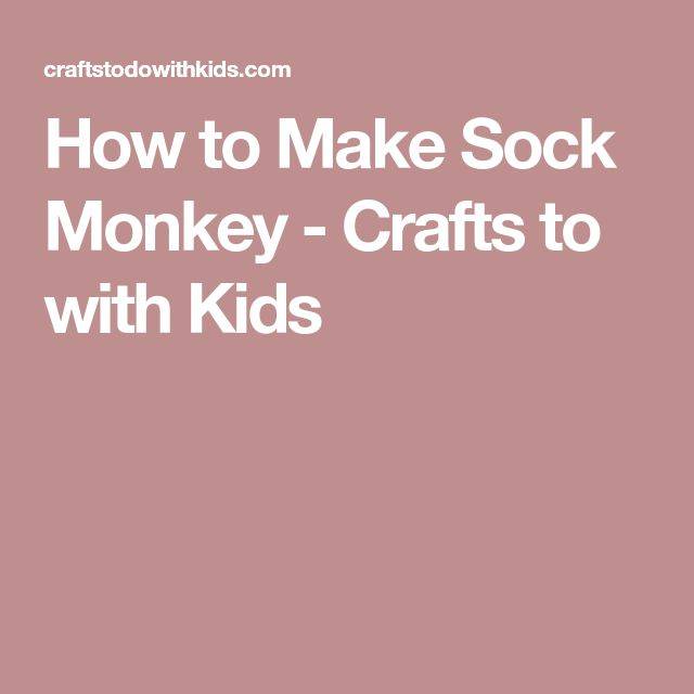 How to Make Sock Monkey - Crafts to with Kids