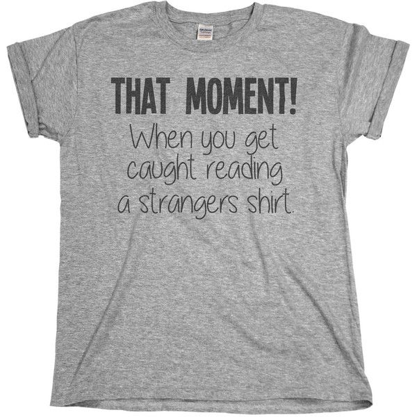 That Moment When You Get Caught Reading A Strangers Shirt Mens Ladies... ($7.29) ❤ liked on Polyvore featuring men's fashion, men's clothing, men's shirts, men's t-shirts, mens long sleeve shirts, mens long sleeve t shirts and mens t shirts