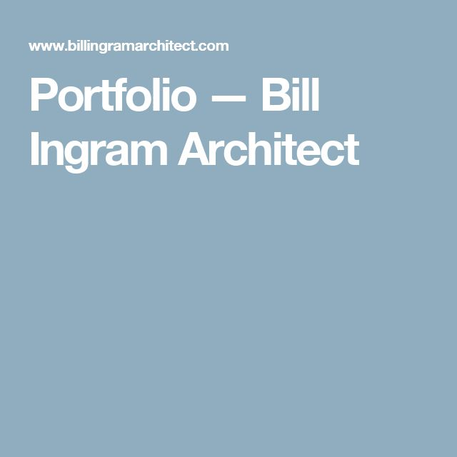 Portfolio — Bill Ingram Architect