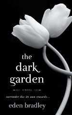 Dark Garden by Eden Bradley... if u liked 50 shades of grey and bared to you... yo uwill love this book..