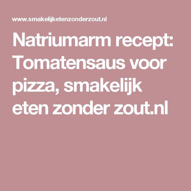 Natriumarm recept: Tomatensaus voor pizza, smakelijk eten zonder zout.nl